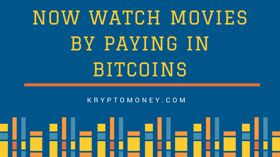 "Now watch Movies by paying in ""Bitcoins""."