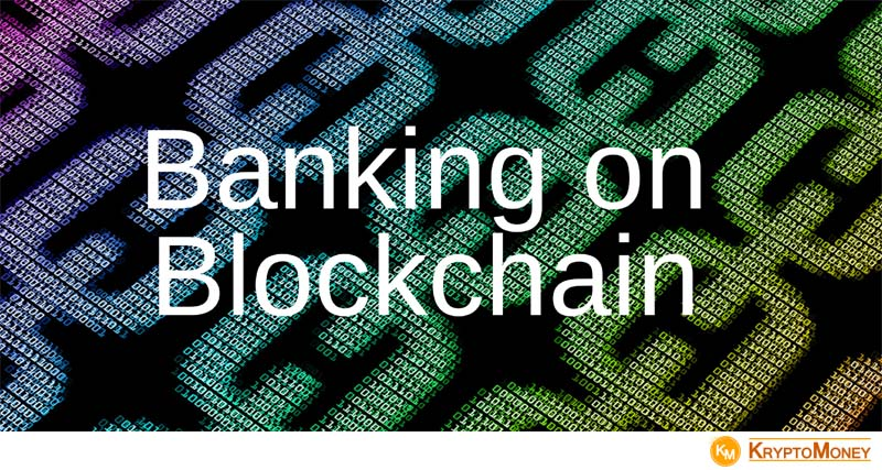 Banking Facilitated by Blockchain Technology