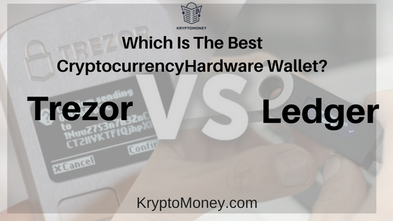 TREZOR VS Ledger NANO S – Which Is The Best Cryptocurrency Hardware Wallet ?