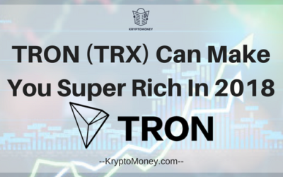 Here Is Why Tron Cryptocurrency (TRX)  Can Make You Super Rich in May 2018