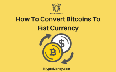 A Guide To How To Convert Bitcoin Or Cryptocurrencies Into Fiat Currency