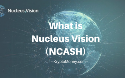 What is NCash Cryptocurrency? What is Nucleus Vision?