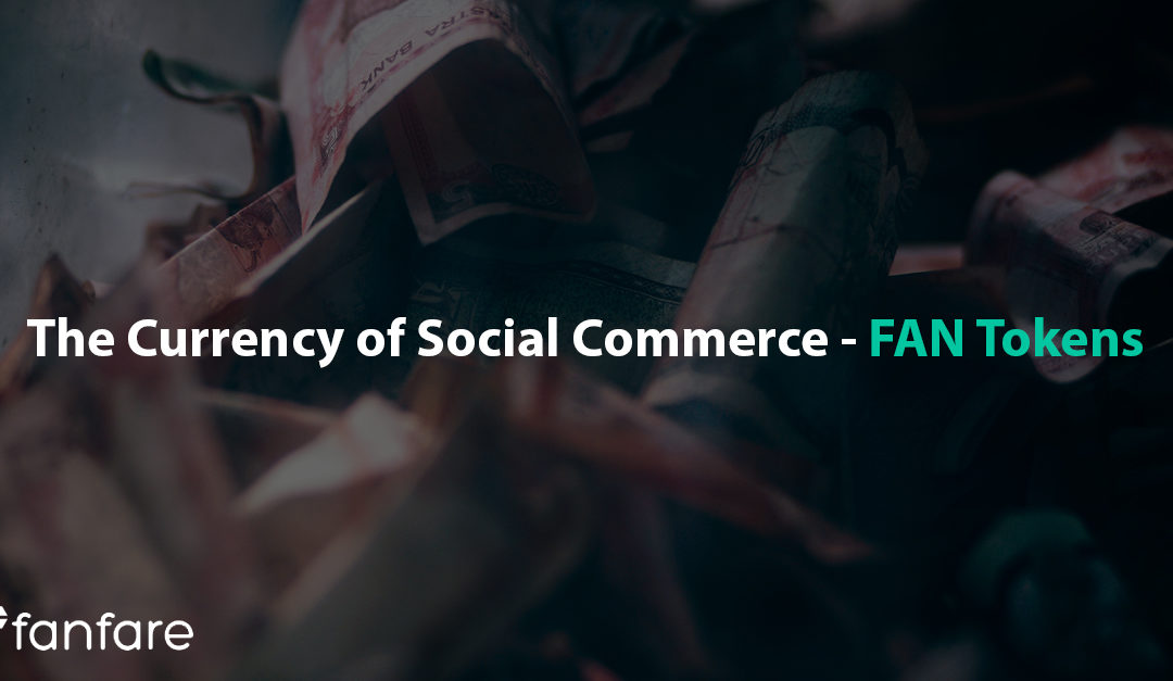 The Currency of Social Commerce – FAN Tokens