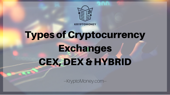 Three Different Types of Cryptocurrency Exchange Models: CEX, DEX And Hybrid