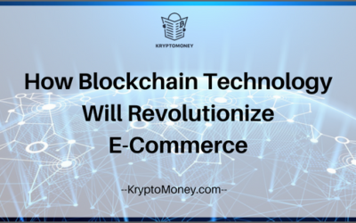 How Blockchain Technology Is Going To Revolutionize E-Commerce