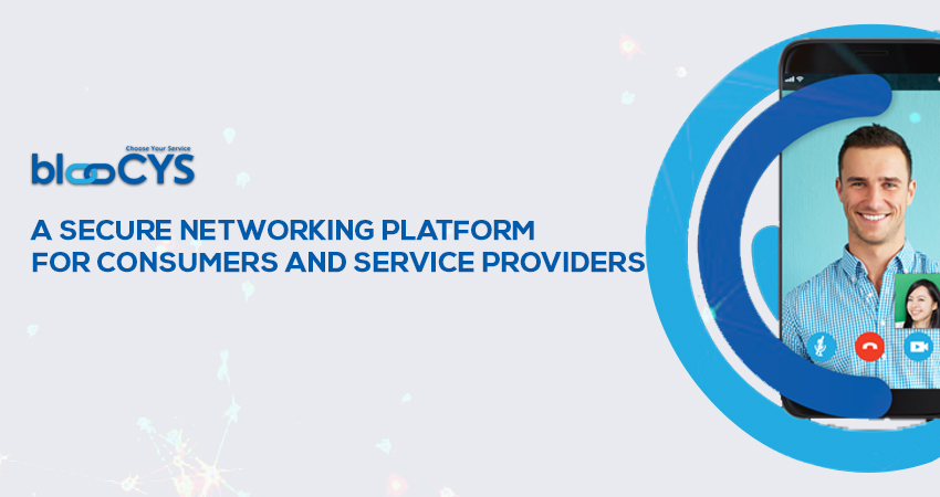 BlooCYS – A Secure Networking Platform For Consumers And Service Providers