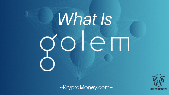 What Is Golem (GNT) ? What Is Golem Coin ? An Introduction To Golem Crypto