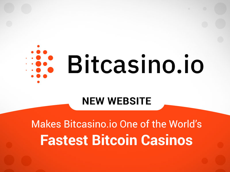 New Website Makes Bitcasino.io One Of the World's Fastest Bitcoin Casinos